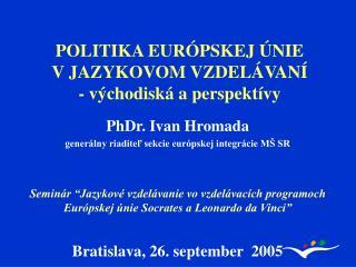 POLITIKA EURÓPSKEJ ÚNIE            V JAZYKOVOM VZDELÁVANÍ - východiská a perspektívy