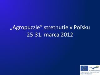 """""""Agropuzzle"""" stretnutie v Poľsku 25-31. marca 2012"""