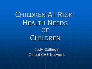 C HILDREN A T R ISK: H EALTH N EEDS OF C HILDREN