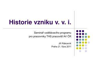 Historie vzniku v. v. i.