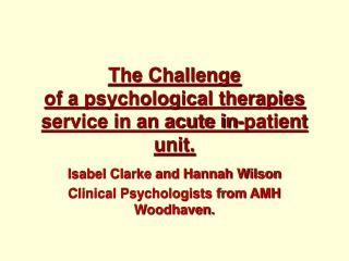The Challenge  of a psychological therapies service in an acute in-patient unit.