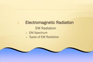 Electromagnetic Radiation  EM Radiation EM Spectrum Types of EM Radiation