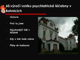 60.výročí vzniku psychiatrické léčebny v Bohnicích