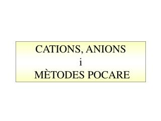 CATIONS, ANIONS i MÈTODES POCARE