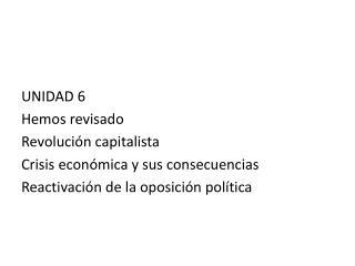 UNIDAD 6 Hemos revisado Revolución capitalista Crisis económica y sus consecuencias