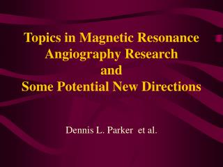 Topics in Magnetic Resonance Angiography Research and Some Potential New Directions