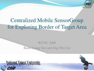 Centralized Mobile SensorGroup for Exploring Border of Target Area