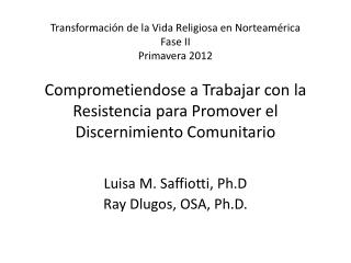 Luisa M. Saffiotti, Ph.D Ray Dlugos, OSA, Ph.D.