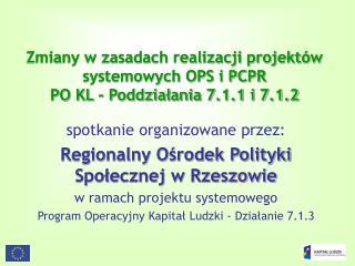 Zmiany w zasadach realizacji projektów systemowych OPS i PCPR PO KL - Poddziałania 7.1.1 i 7.1.2