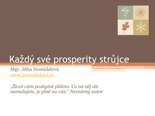 Každý své prosperity strůjce