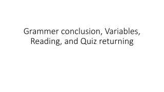 Grammer conclusion, Variables, Reading, and Quiz returning