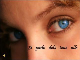 Si parlo dels teus ulls