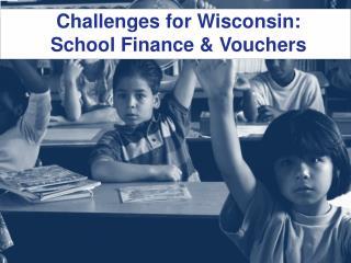 Challenges for Wisconsin: School Finance & Vouchers