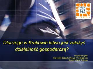 Dlaczego w Krakowie łatwo jest założyć działalność gospodarczą?