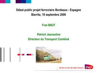 Débat public projet ferroviaire Bordeaux - Espagne Biarritz, 19 septembre 2006 Fret-SNCF