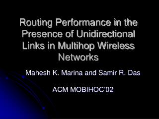 Routing Performance in the Presence of Unidirectional Links in Multihop Wireless Networks