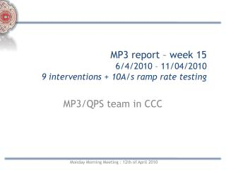 MP3 report – week 15  6/4/2010 – 11/04/2010 9 interventions  + 10A/s ramp rate testing