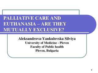 PALLIATIVE CARE AND EUTHANASIA – ARE THEY MUTUALLY EXCLUSIVE?