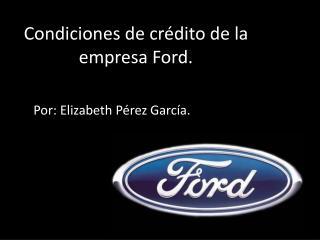 Condiciones de crédito de la empresa Ford.