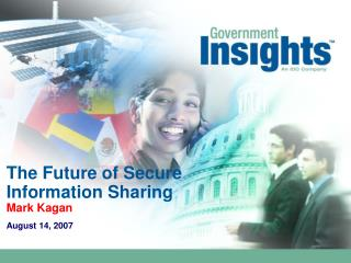 The Future of Secure Information Sharing Mark Kagan