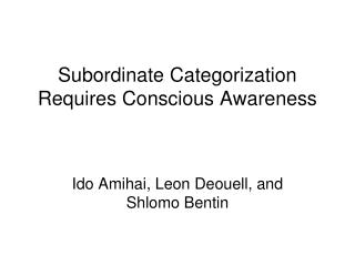 Subordinate Categorization Requires Conscious Awareness