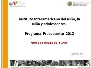 Instituto Interamericano del Niño, la Niña y adolescentes. Programa Presupuesto 2012