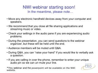NWI webinar starting soon!    In the meantime, please note…
