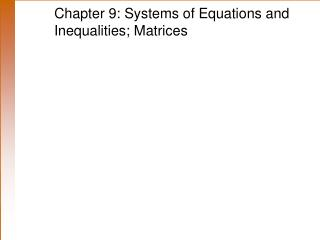 Chapter 9: Systems of Equations and Inequalities; Matrices