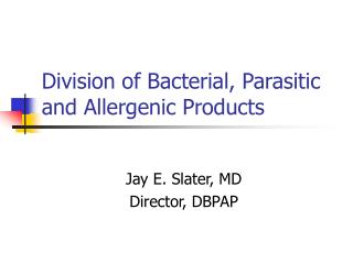 Division of Bacterial, Parasitic and Allergenic Products