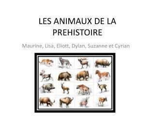 LES ANIMAUX DE LA PREHISTOIRE