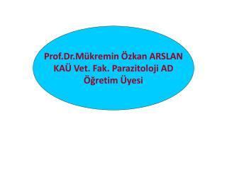 Prof.Dr.Mükremin Özkan ARSLAN KAÜ Vet. Fak. Parazitoloji AD Öğretim Üyesi