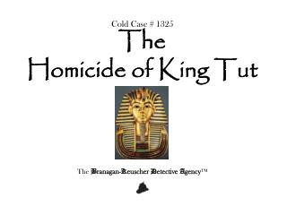 Cold Case # 1325 The  Homicide of King Tut