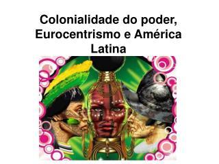 Colonialidade do poder , Eurocentrismo e América Latina