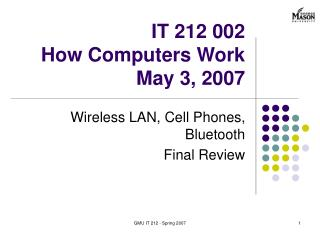 IT 212 002 How Computers Work May 3, 2007