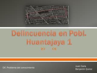 Delincuencia en Pobl . Huantajaya 1