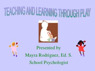 TEACHING AND LEARNING THROUGH PLAY