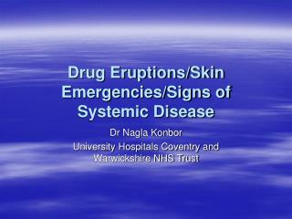Drug Eruptions/Skin Emergencies/Signs of Systemic Disease