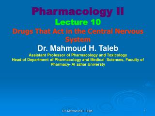 Pharmacology II Lecture 10 Drugs That Act in the Central Nervous System Dr. Mahmoud H. Taleb