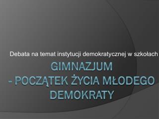 Gimnazjum - początek życia młodego demokraty