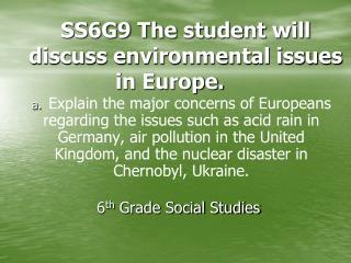 SS6G9 The student will discuss environmental issues in Europe.