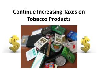 Continue Increasing Taxes on Tobacco Products