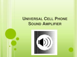 Universal Cell Phone     Sound Amplifier
