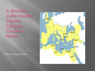 A dinastía xullo-claudia : Tiberio, Calígula, Claudio e Nerón