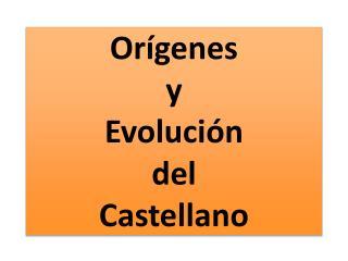 Orígenes y Evolución del C astellano