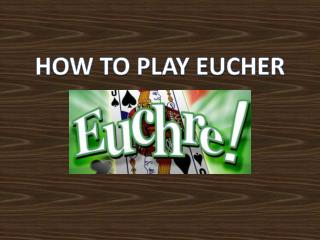 HOW TO PLAY EUCHER