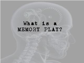 What is a MEMORY PLAY?