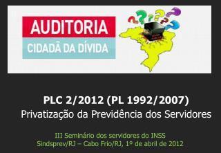 III Seminário dos servidores do INSS Sindsprev/RJ – Cabo Frio/RJ, 1º de abril de 2012