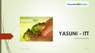 YASUNI - ITT