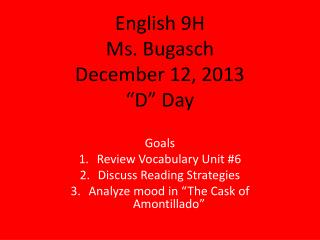 "English 9H Ms. Bugasch December 12, 2013 ""D"" Day"