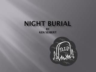 NIGHT BURIAl by Ken Seibert